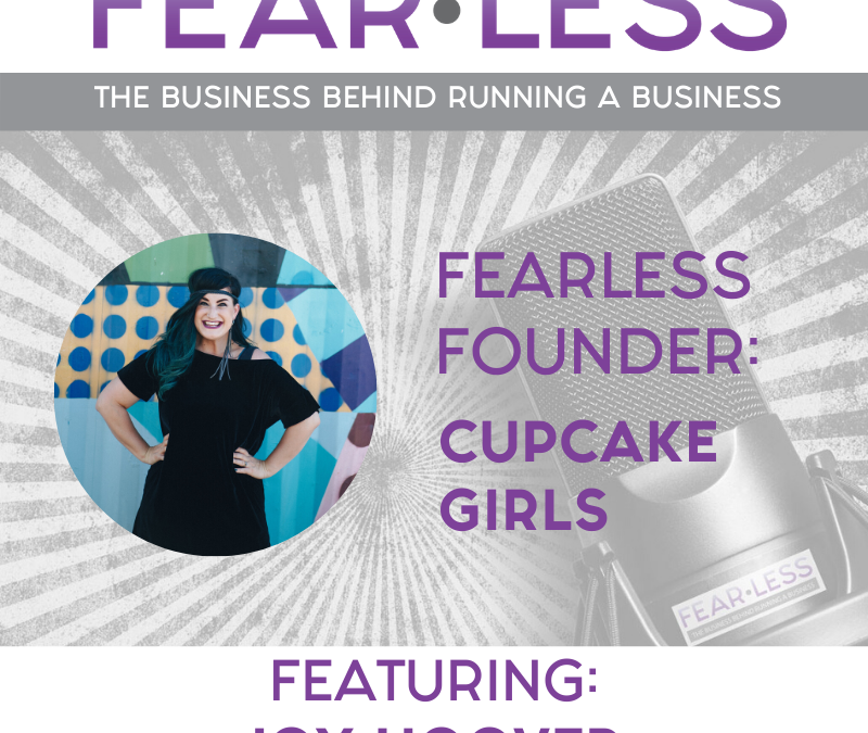 Episode 108: FearLess Founder: Joy Hoover of The Cupcake Girls
