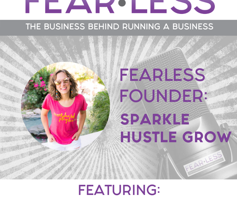 Episode 161 – Fearless Founder : Julie Ball of Sparkle Hustle Grow